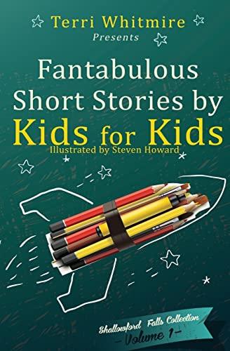 9781493769599: Fantabulous Short Stories by Kids for Kids: Volume 1 (Shallowford Falls Short Story)