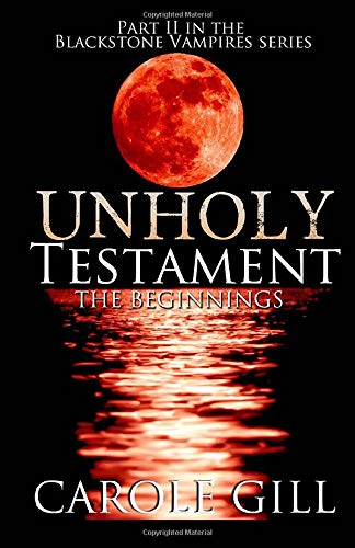 9781493770731: Unholy Testament: The Beginnings (The Blackstone Vampires) (Volume 2)