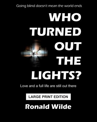 9781493770878: Who Turned Out The Lights? - LARGE PRINT EDITION: Going blind doesn't mean the world ends