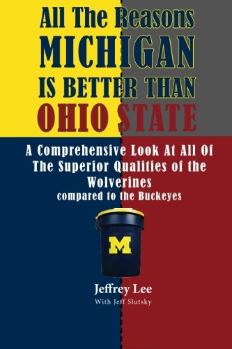 All The Reasons Michigan Is Better Than Ohio State: A Comprehensive Look At All Of The Superior ...