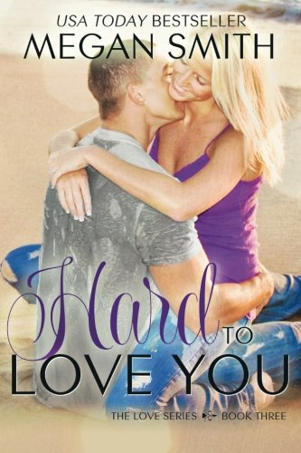 9781493773442: Hard To Love You (The Love Series) (Volume 3)