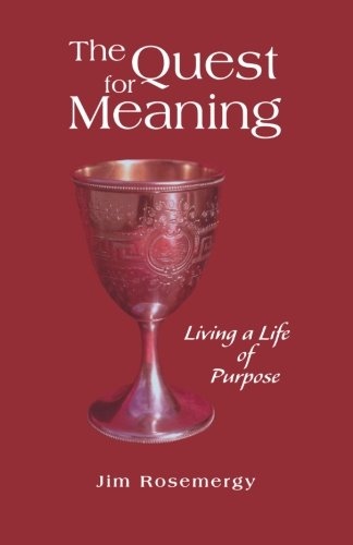 The Quest for Meaning: Living a Life: Rosemergy, Jim