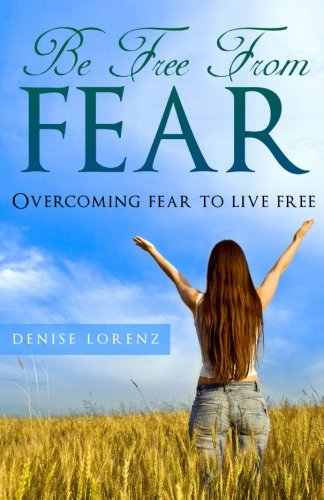 9781493777044: Be Free From Fear: Overcoming Fear to Live Free