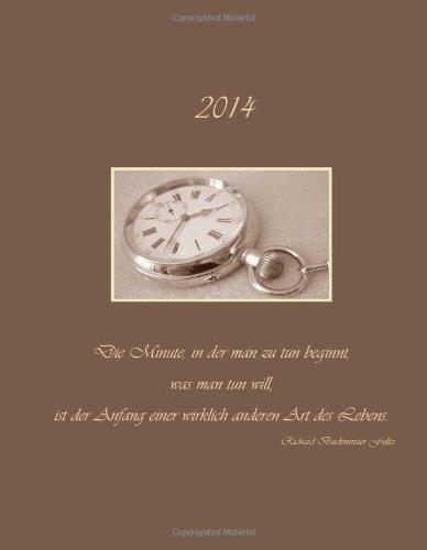9781493779383: 2014: DIN A4 - 1 Tag pro Seite - dicker Tagebuch Kalender - - Die Minute in der man zu tun beginnt, was man tun will... (German Edition)