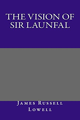 The Vision of Sir Launfal: James Russell Lowell