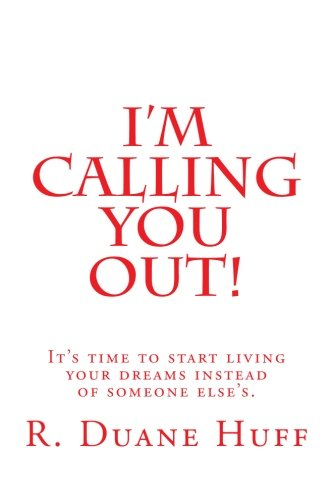 9781493782093: I'm Calling You Out!: It's time to start living your dreams instead of someone else's.