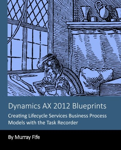 9781493784189: Dynamics AX 2012 Blueprints: Creating Lifecycle Services Business Process Models