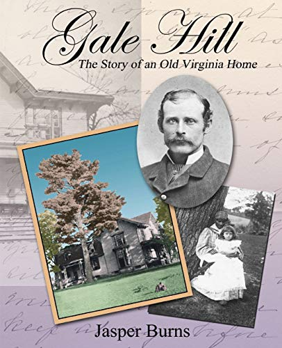 Gale Hill: The Story of an Old Virginia Home: Burns, Jasper