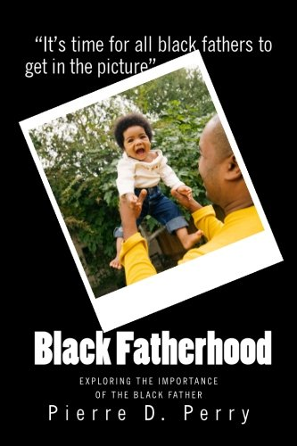 9781493787425: Black Fatherhood: Exploring The Importance of The Black Father (Strengthening The Black Community) (Volume 1)
