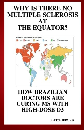 9781493787432: Why Is There No Multiple Sclerosis At The Equator? How Brazilian Doctors Are Curing Ms With High-Dose D3