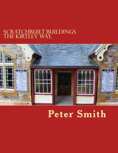 9781493790531: Scratchbuilt buildings the Kirtley way.: How to make model buildings and other structures from scratch in easy to follow stages