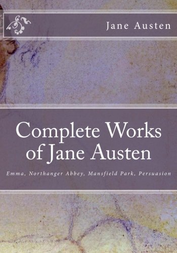 9781493790951: Complete Works of Jane Austen: Emma, Northanger Abbey, Mansfield Park, Persuasion
