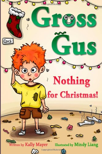 9781493791187: GROSS GUS; Nothing For Christmas!: Rhyming Picture Book for Beginner Readers (GROSS GUS; Picture Books for Beginner Readers)