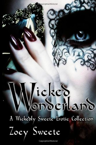 9781493796595: Wicked Wonderland: A Wickedly Sweete Erotic Collection