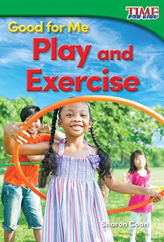 9781493821525: Good for Me: Play and Exercise (TIME FOR KIDS® Nonfiction Readers)