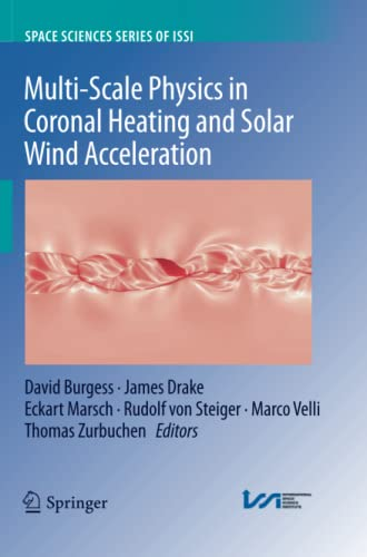 9781493900268: Multi-Scale Physics in Coronal Heating and Solar Wind Acceleration: From the Sun into the Inner Heliosphere (Space Sciences Series of ISSI)