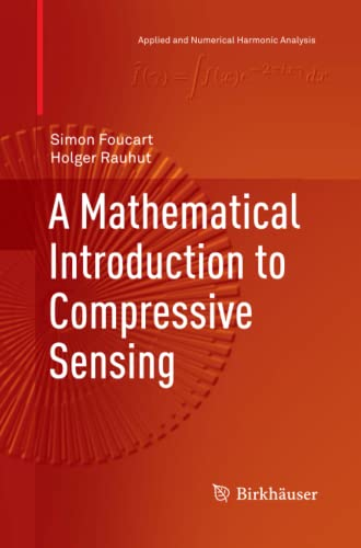 9781493900633: A Mathematical Introduction to Compressive Sensing