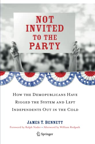 9781493900886: Not Invited to the Party: How the Demopublicans Have Rigged the System and Left Independents Out in the Cold