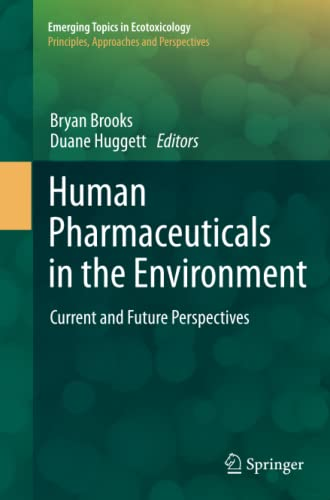 9781493901630: Human Pharmaceuticals in the Environment: Current and Future Perspectives (Emerging Topics in Ecotoxicology)