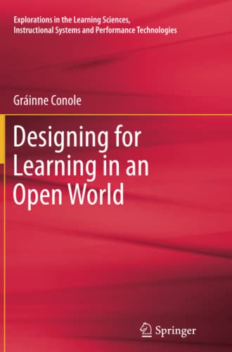 Designing for Learning in an Open World (Explorations in the Learning Sciences, Instructional ...