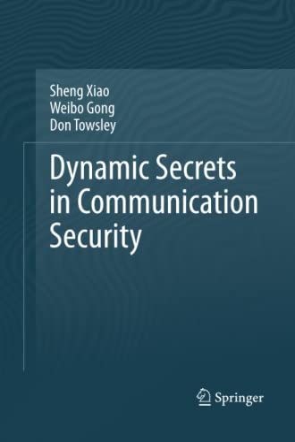 9781493902293: Dynamic Secrets in Communication Security