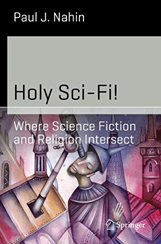 9781493906178: Holy Sci-Fi!: Where Science Fiction and Religion Intersect (Science and Fiction)