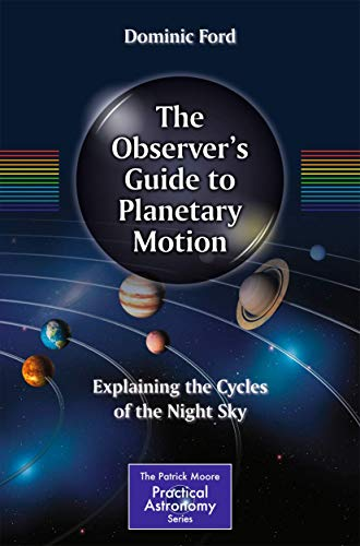 9781493906284: The Observer's Guide to Planetary Motion: Explaining the Cycles of the Night Sky (The Patrick Moore Practical Astronomy Series)
