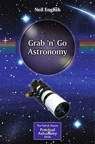 Grab 'n' Go Astronomy (The Patrick Moore Practical Astronomy Series): English, Neil