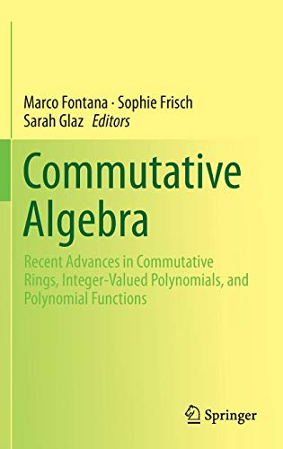 9781493909247: Commutative Algebra: Recent Advances in Commutative Rings, Integer-Valued Polynomials, and Polynomial Functions