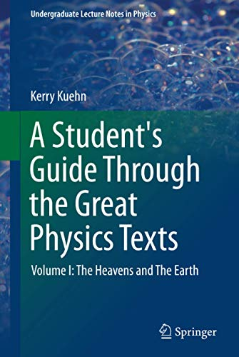 9781493913596: 1: A Student's Guide Through the Great Physics Texts: Volume I: The Heavens and The Earth (Undergraduate Lecture Notes in Physics)