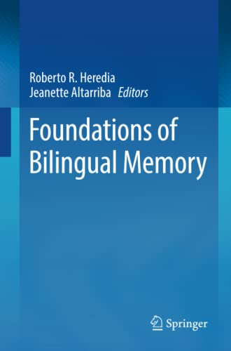 Foundations of Bilingual Memory: Heredia, Roberto R. (Edited by)/ Altarriba, Jeanette (Edited by)