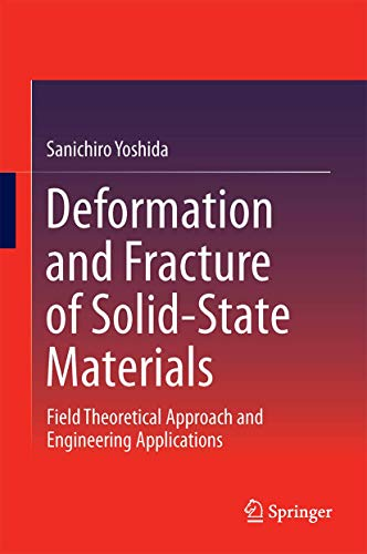9781493920976: Deformation and Fracture of Solid-State Materials: Field Theoretical Approach and Engineering Applications