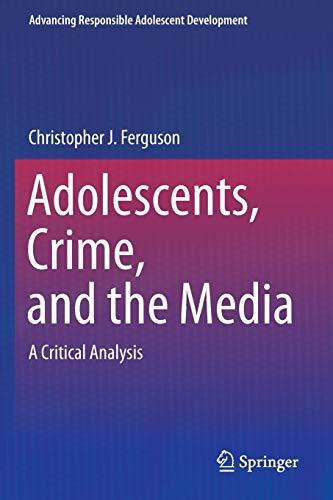 Adolescents, Crime, and the Media (Advancing Responsible Adolescent Development) (Paperback)