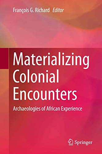 9781493926329: Materializing Colonial Encounters: Archaeologies of African Experience