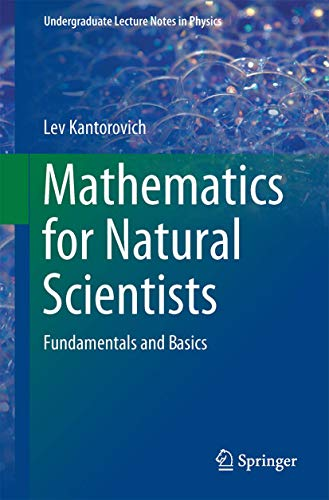 9781493927845: Mathematics for Natural Scientists: Fundamentals and Basics (Undergraduate Lecture Notes in Physics)