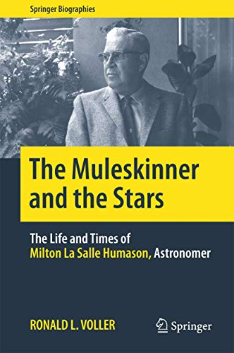 9781493928798: The Muleskinner and the Stars: The Life and Times of Milton La Salle Humason, Astronomer (Springer Biographies)