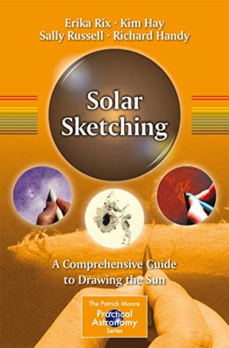 9781493929009: Solar Sketching: A Comprehensive Guide to Drawing the Sun (The Patrick Moore Practical Astronomy Series)