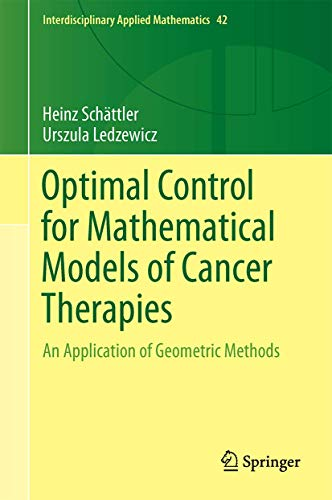 9781493929719: Optimal Control for Mathematical Models of Cancer Therapies: An Application of Geometric Methods (Interdisciplinary Applied Mathematics)