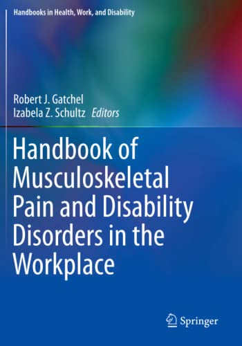 Handbook of Musculoskeletal Pain and Disability Disorders in the Workplace: Robert J. Gatchel