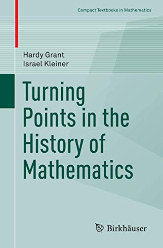 9781493932634: Turning Points in the History of Mathematics (Compact Textbooks in Mathematics)