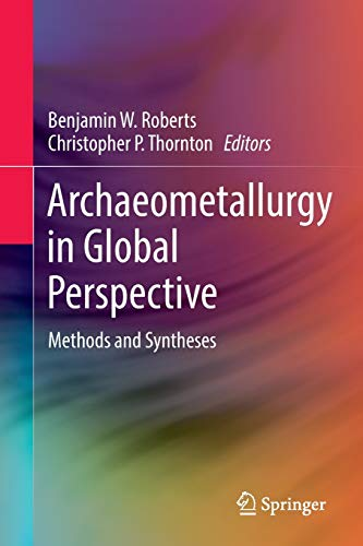 9781493933570: Archaeometallurgy in Global Perspective: Methods and Syntheses