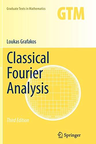 Classical Fourier Analysis (Paperback): Loukas Grafakos