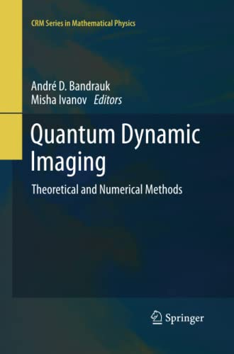 Quantum Dynamic Imaging: Theoretical and Numerical Methods (CRM Series in Mathematical Physics): ...