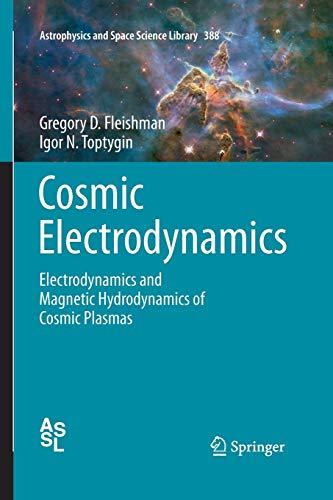 9781493941933: Cosmic Electrodynamics: Electrodynamics and Magnetic Hydrodynamics of Cosmic Plasmas (Astronomy and Astrophysics Library)