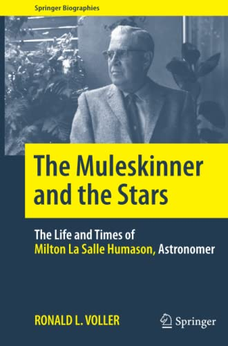 9781493943821: The Muleskinner and the Stars: The Life and Times of Milton La Salle Humason, Astronomer (Springer Biographies)