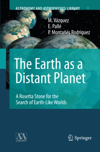 9781493950607: The Earth as a Distant Planet: A Rosetta Stone for the Search of Earth-Like Worlds (Astronomy and Astrophysics Library)