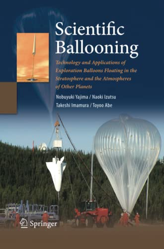9781493950874: Scientific Ballooning: Technology and Applications of Exploration Balloons Floating in the Stratosphere and the Atmospheres of Other Planets