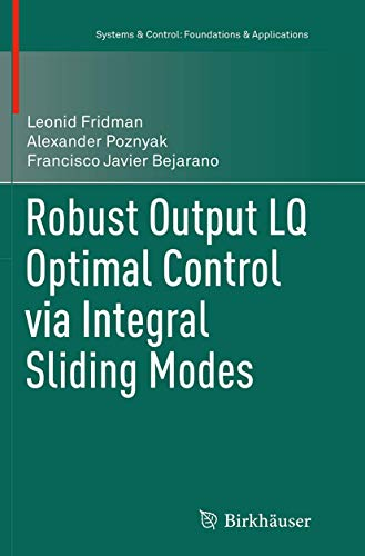 9781493951154: Robust Output LQ Optimal Control via Integral Sliding Modes (Systems & Control: Foundations & Applications)