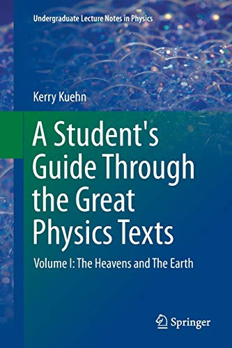 9781493952700: 1: A Student's Guide Through the Great Physics Texts: Volume I: The Heavens and The Earth (Undergraduate Lecture Notes in Physics)