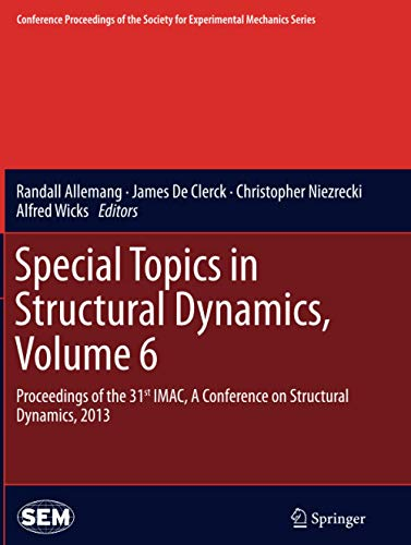 Special Topics in Structural Dynamics: Volume 6: Proceedings of the 31st IMAC, a Conference on Structural Dynamics